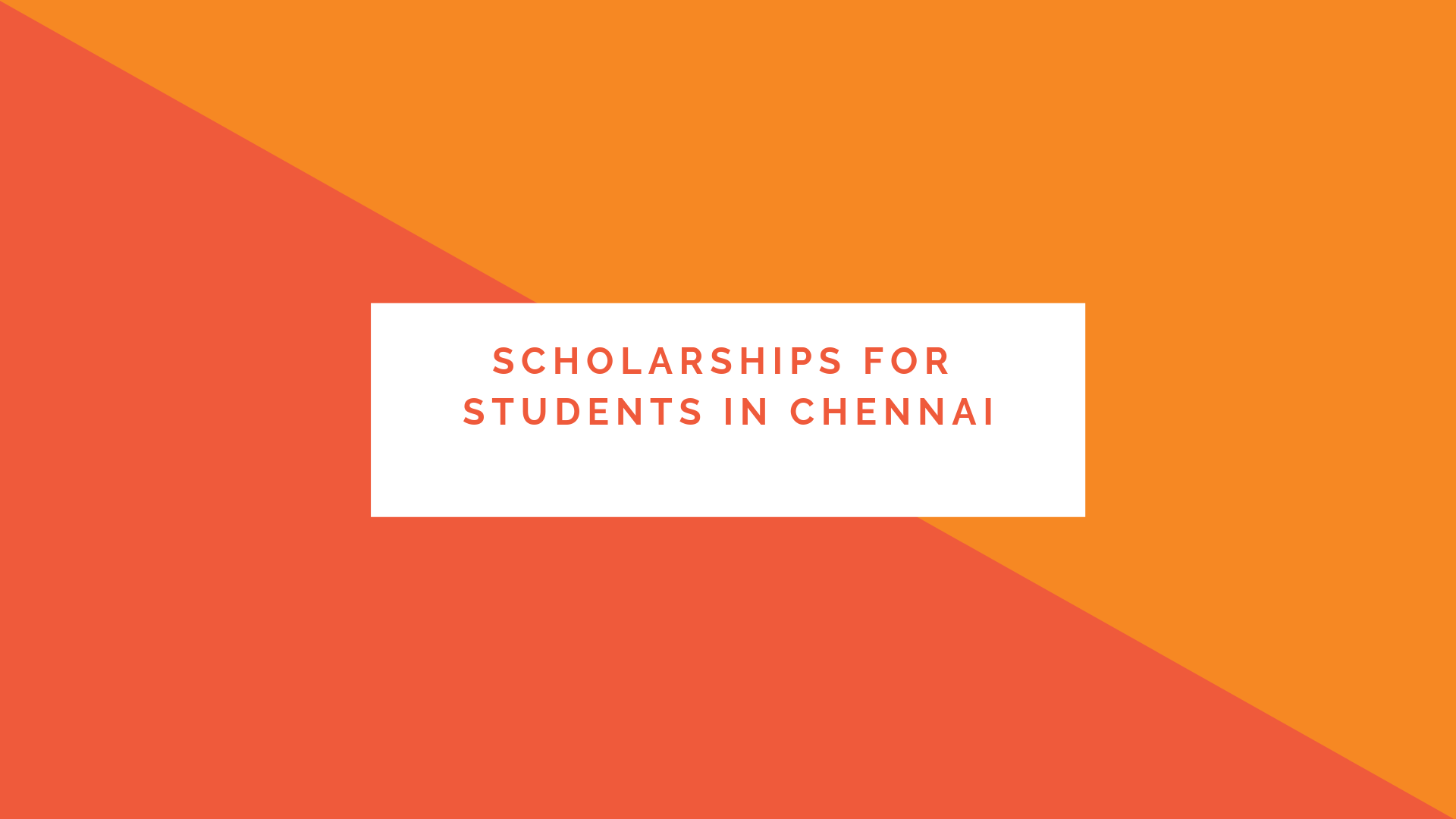 scholarship for students in chennai, scholarships for college students in chennai,scholarship for engineering students in chennai, scholarship for poor students in chennai