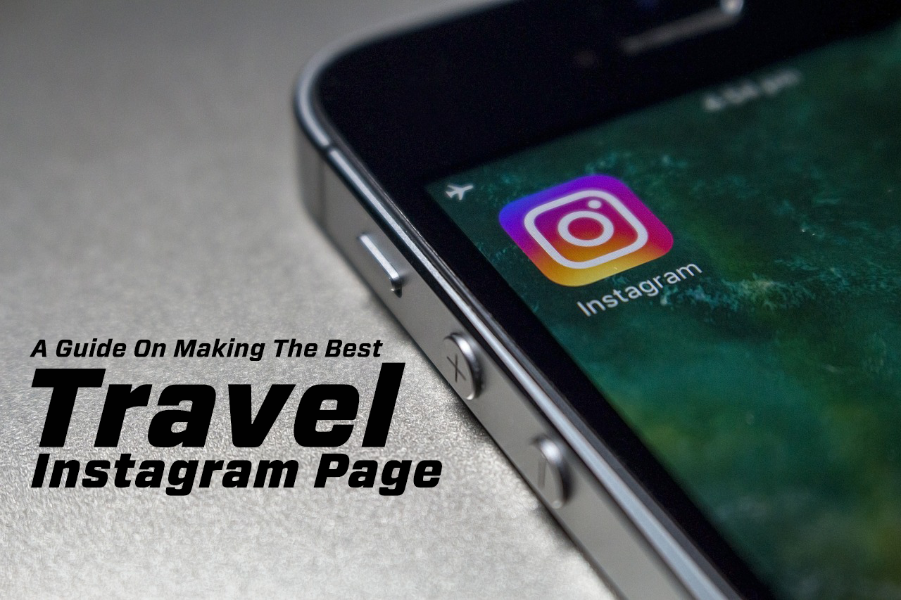 travel instagram tips, how to create a travel instagram account, How to create a successful instagram travel account, best travel instagram accounts india, A Guide On Making The Best Travel Instagram Page